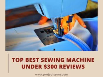 Best Sewing Machine Under $300